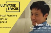 Sunbin Kim – Copland House Cultivated Spaces [4.20.2021]